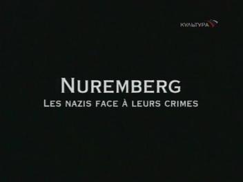 Нюрнберг. Нацисты перед лицом своих преступлений