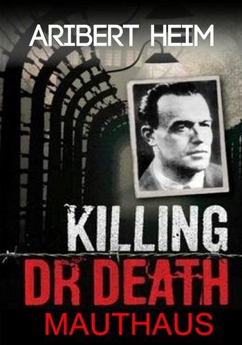 Ариберт Хайм: «Доктор Смерть» из Маутхаузена